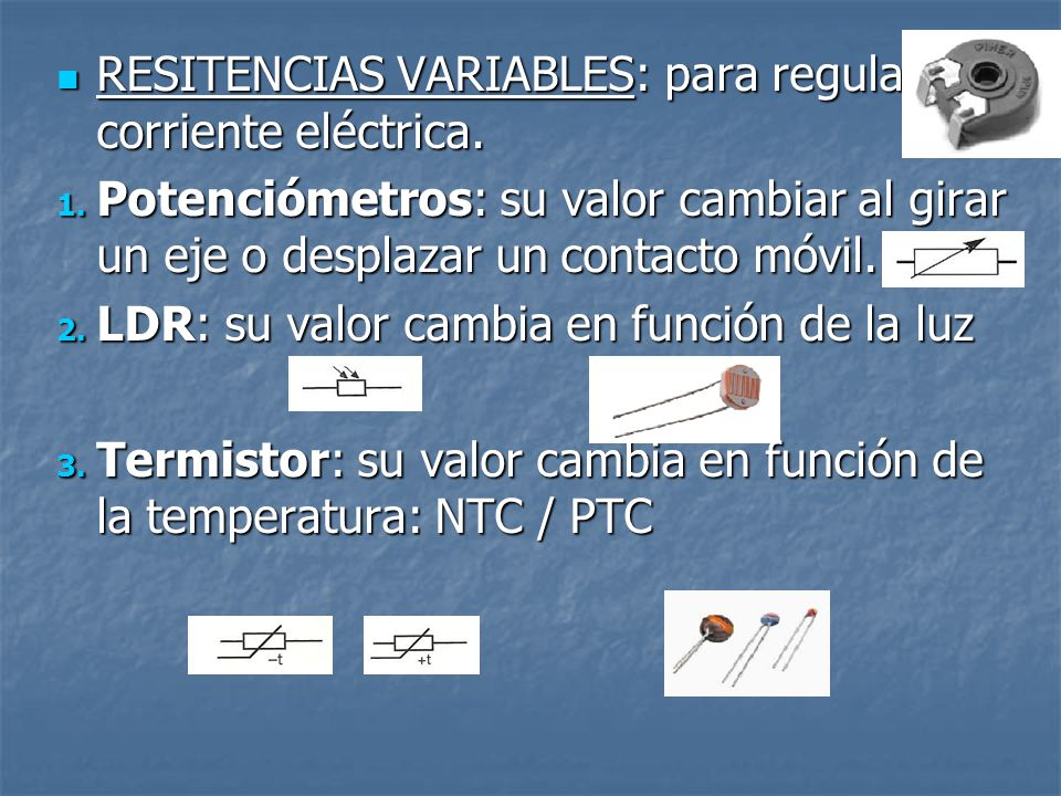 RESITENCIAS VARIABLES: para regular la corriente eléctrica.