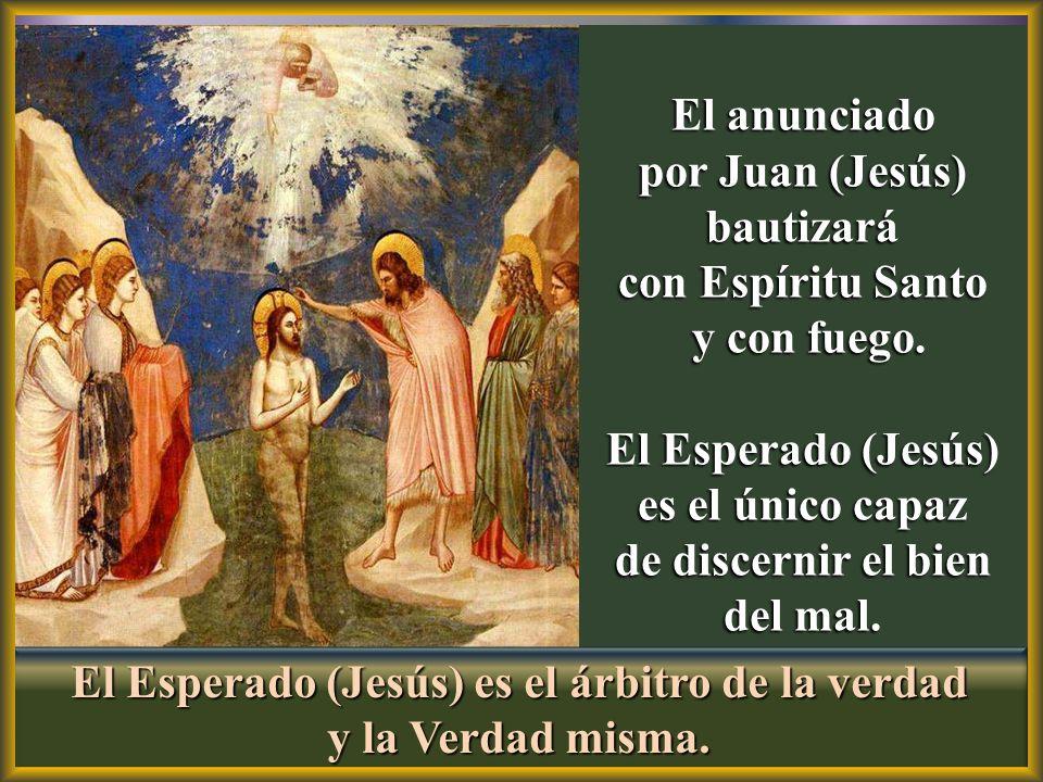 por Juan (Jesús) bautizará de discernir el bien del mal.