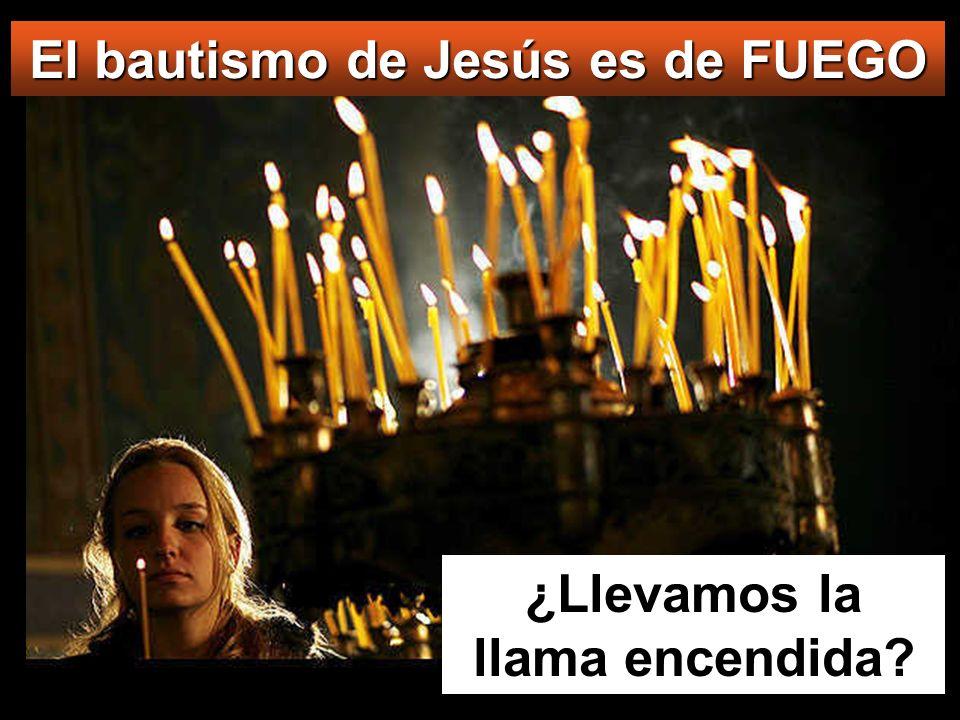 El bautismo de Jesús es de FUEGO ¿Llevamos la llama encendida