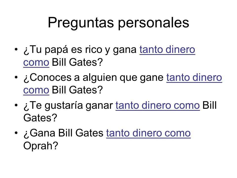 Preguntas personales ¿Tu papá es rico y gana tanto dinero como Bill Gates ¿Conoces a alguien que gane tanto dinero como Bill Gates