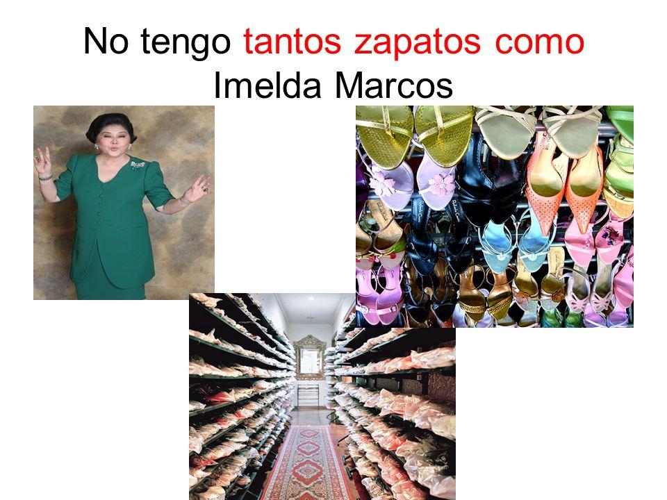 No tengo tantos zapatos como Imelda Marcos