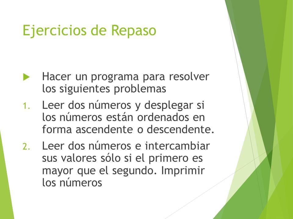 Ejercicios de RepasoHacer un programa para resolver los siguientes problemas.