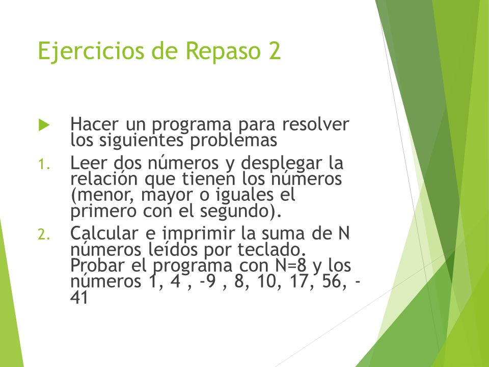 Ejercicios de Repaso 2Hacer un programa para resolver los siguientes problemas.
