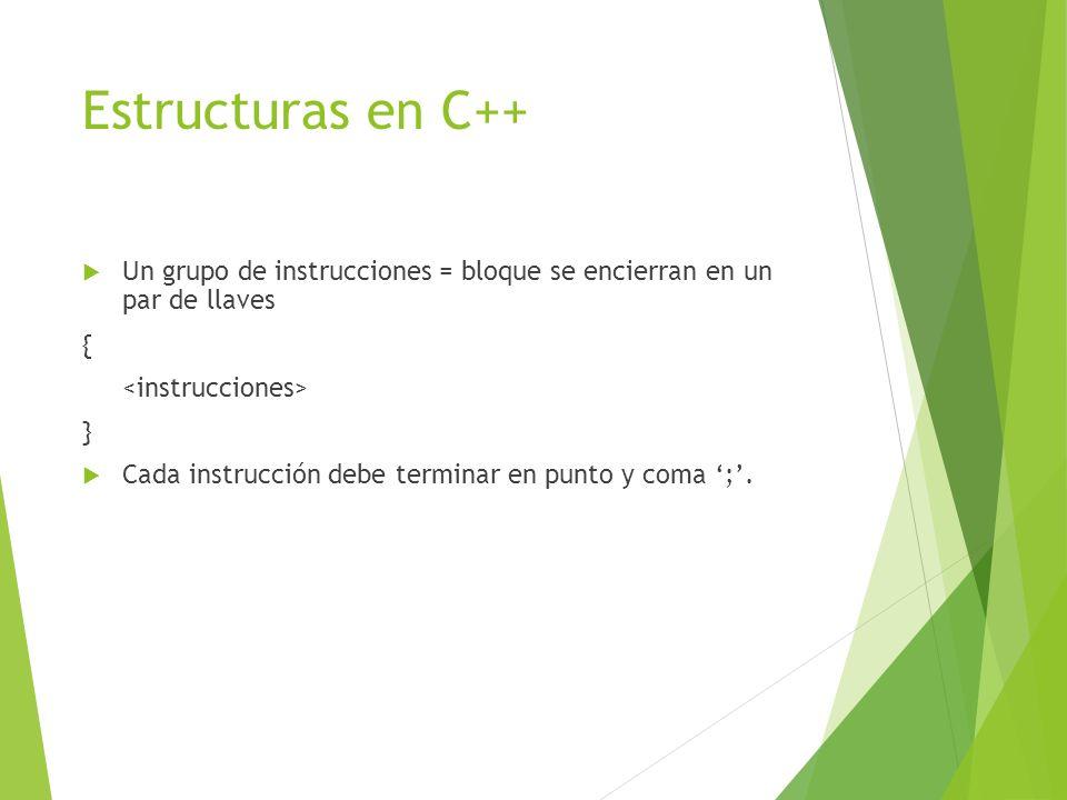 Estructuras en C++ Un grupo de instrucciones = bloque se encierran en un par de llaves. { <instrucciones>
