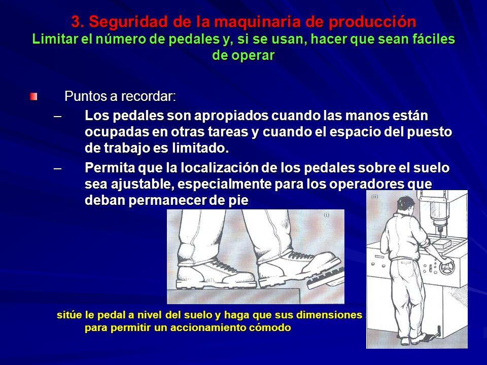 3. Seguridad de la maquinaria de producción Limitar el número de pedales y, si se usan, hacer que sean fáciles de operar