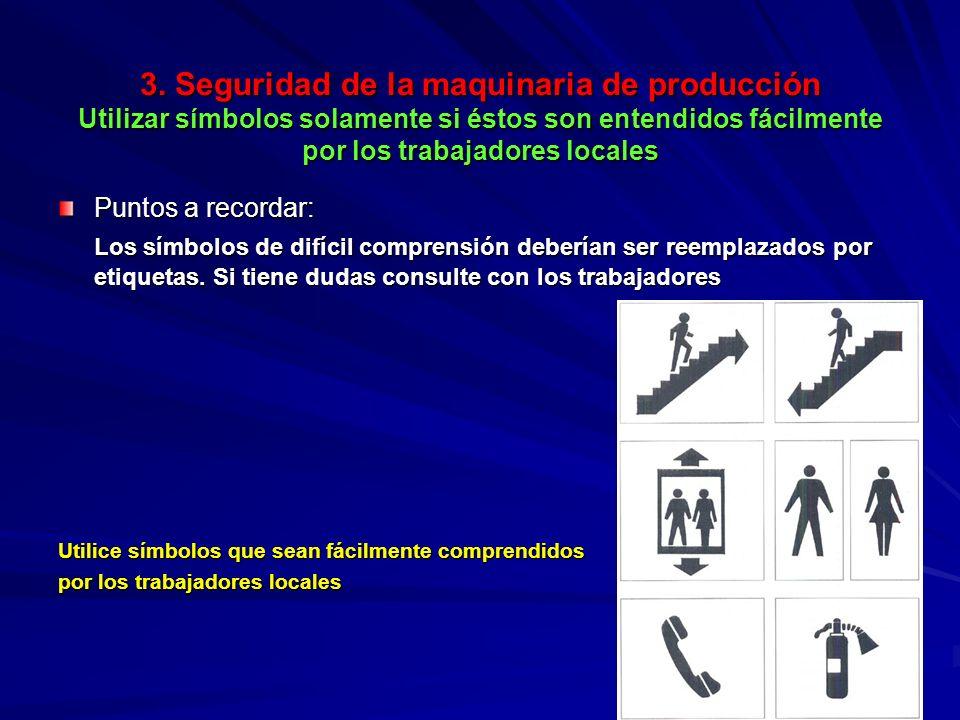 3. Seguridad de la maquinaria de producción Utilizar símbolos solamente si éstos son entendidos fácilmente por los trabajadores locales