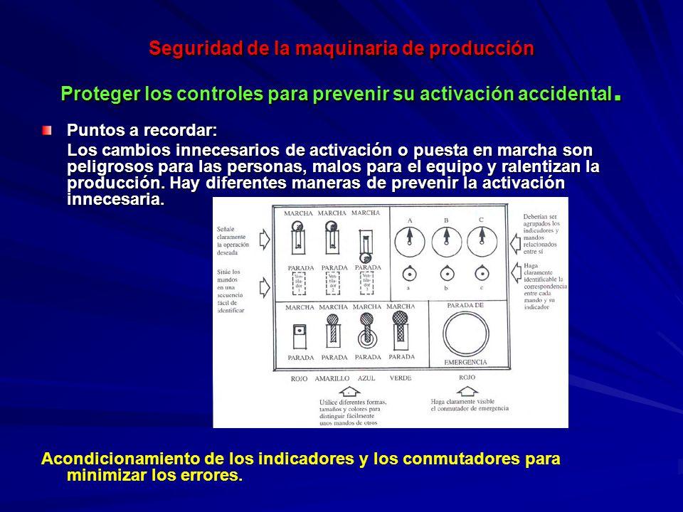 Seguridad de la maquinaria de producción Proteger los controles para prevenir su activación accidental.
