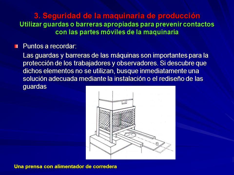 3. Seguridad de la maquinaria de producción Utilizar guardas o barreras apropiadas para prevenir contactos con las partes móviles de la maquinaria