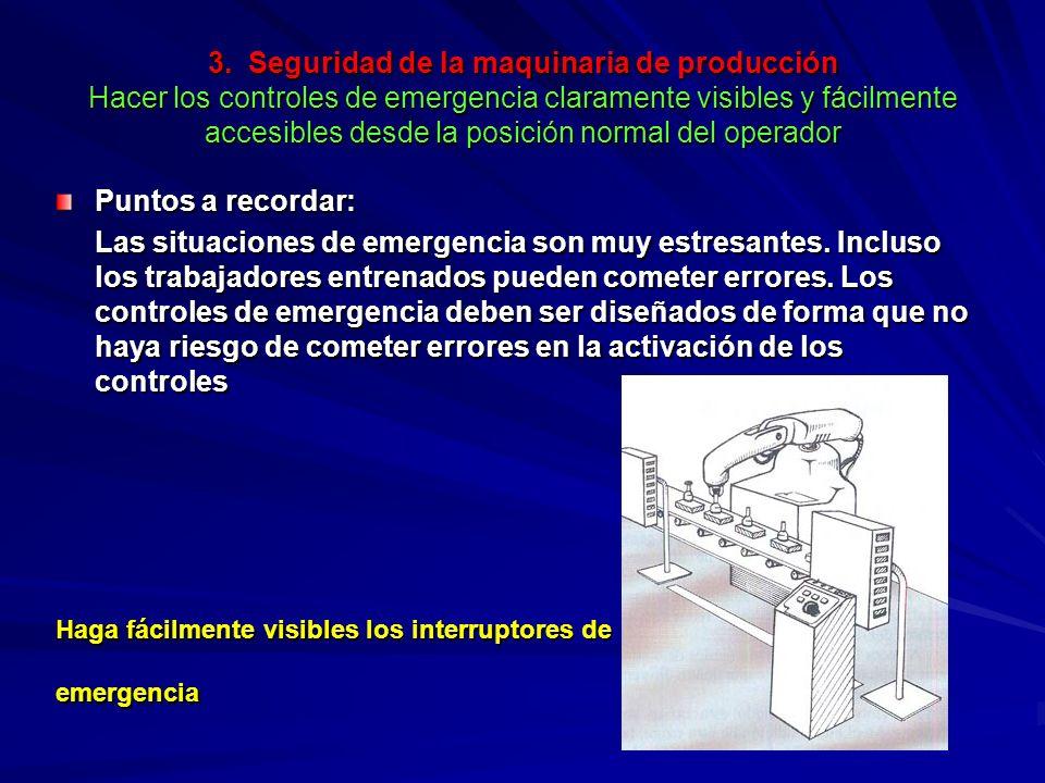 3. Seguridad de la maquinaria de producción Hacer los controles de emergencia claramente visibles y fácilmente accesibles desde la posición normal del operador