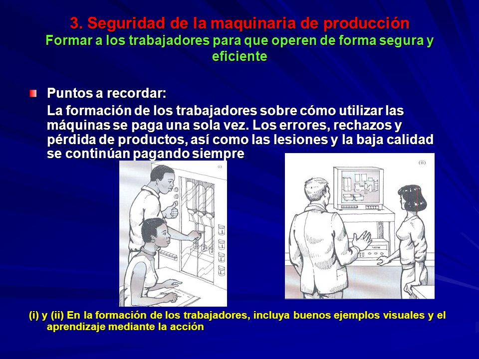 3. Seguridad de la maquinaria de producción Formar a los trabajadores para que operen de forma segura y eficiente