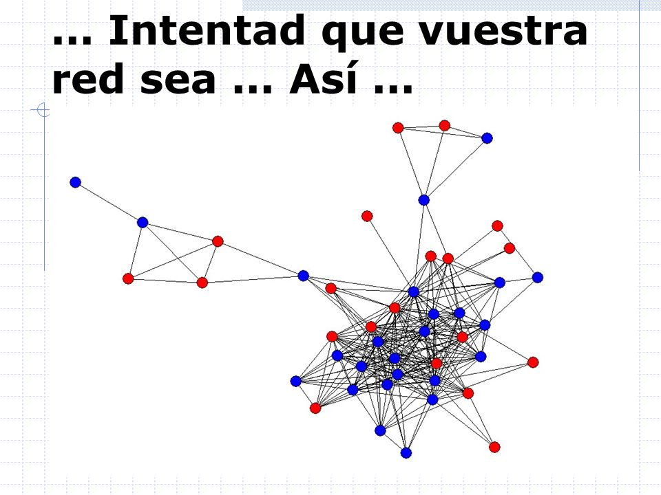 ... Intentad que vuestra red sea ... Así ...
