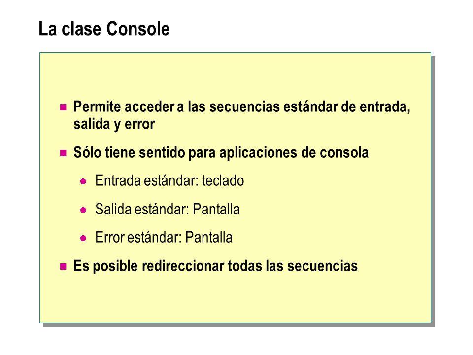 La clase ConsolePermite acceder a las secuencias estándar de entrada, salida y error. Sólo tiene sentido para aplicaciones de consola.