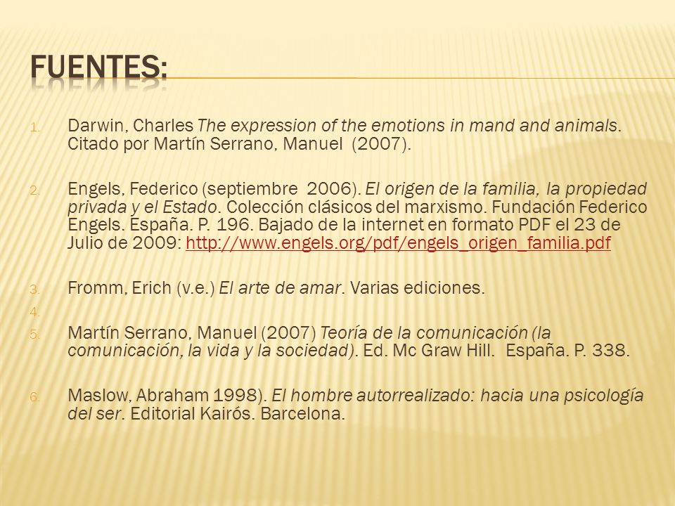 FUENTES: Darwin, Charles The expression of the emotions in mand and animals. Citado por Martín Serrano, Manuel (2007).