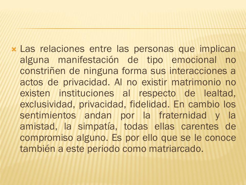 Las relaciones entre las personas que implican alguna manifestación de tipo emocional no constriñen de ninguna forma sus interacciones a actos de privacidad.