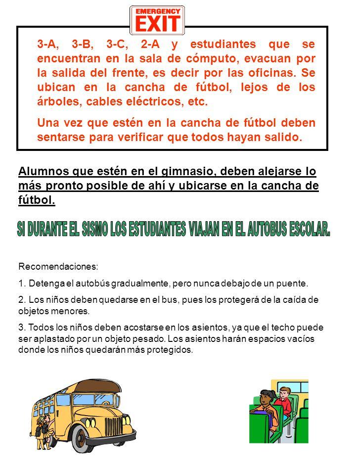 SI DURANTE EL SISMO LOS ESTUDIANTES VIAJAN EN EL AUTOBUS ESCOLAR.
