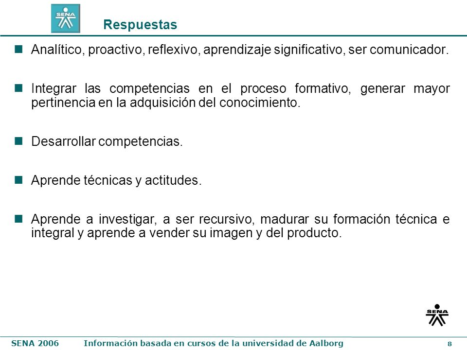 Respuestas Analítico, proactivo, reflexivo, aprendizaje significativo, ser comunicador.