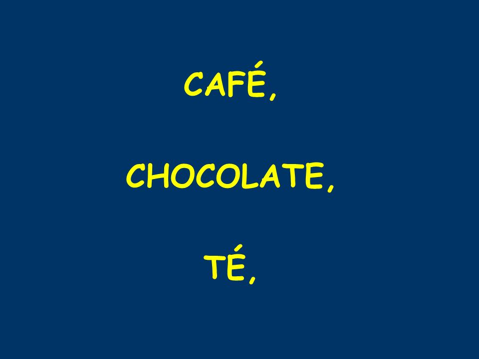 CAFÉ, CHOCOLATE, TÉ,