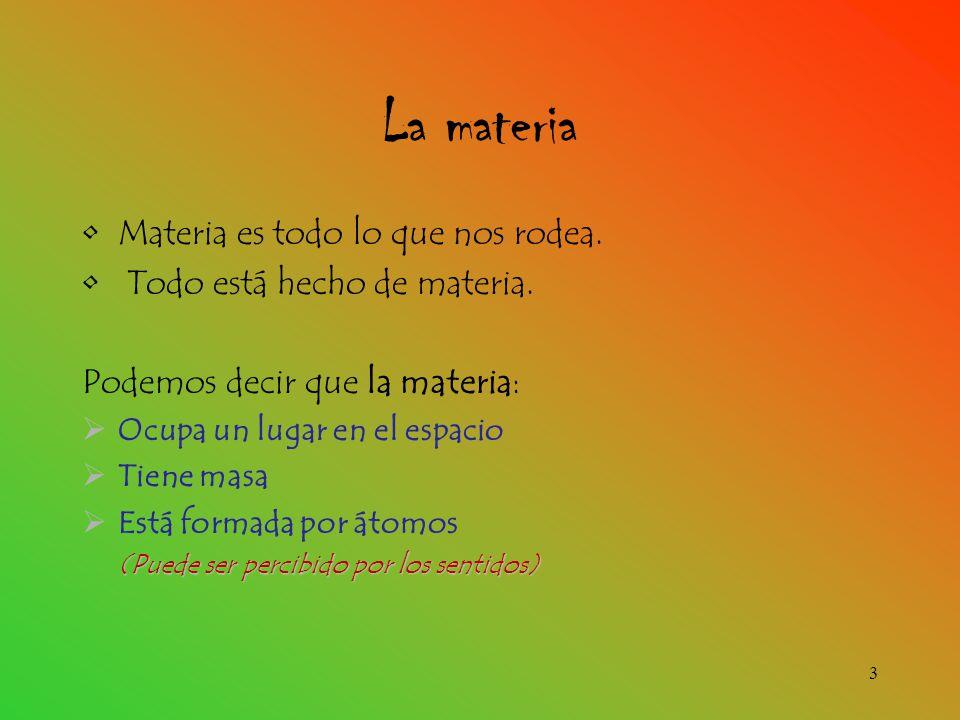 La materia Materia es todo lo que nos rodea.