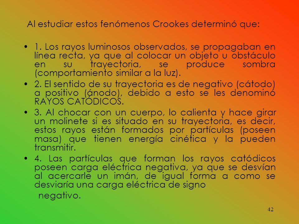 Al estudiar estos fenómenos Crookes determinó que: