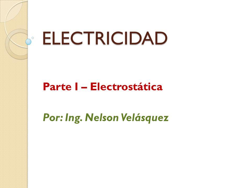 Parte I – Electrostática Por: Ing. Nelson Velásquez