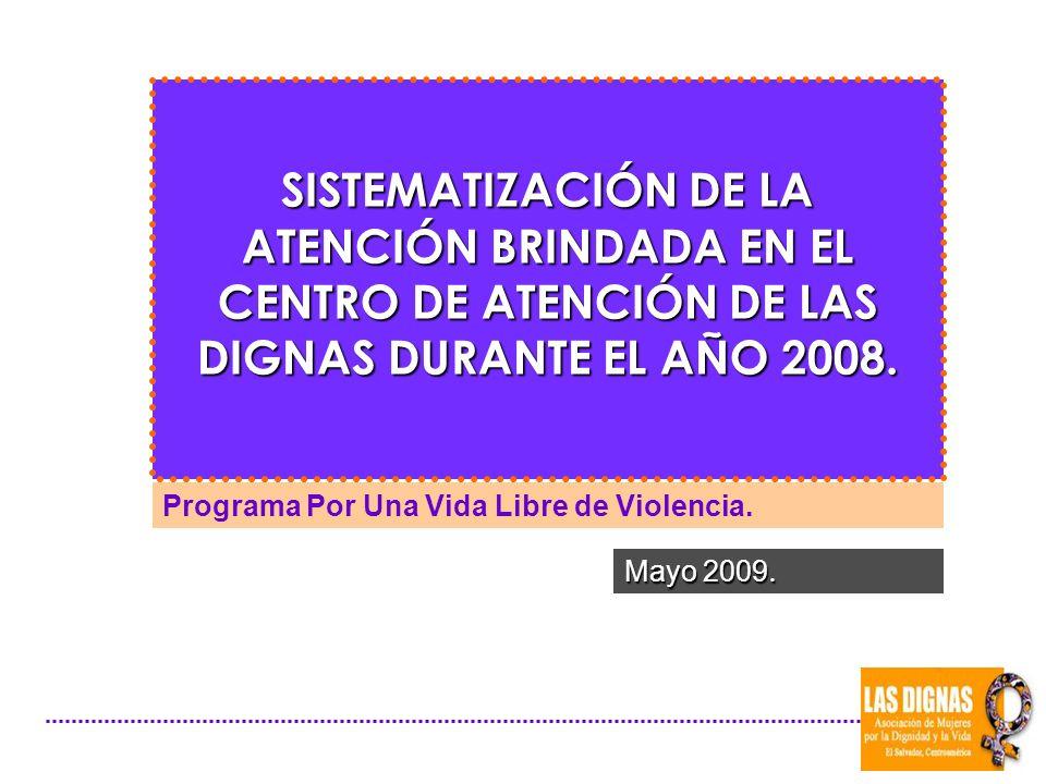 SISTEMATIZACIÓN DE LA ATENCIÓN BRINDADA EN EL CENTRO DE ATENCIÓN DE LAS DIGNAS DURANTE EL AÑO 2008.