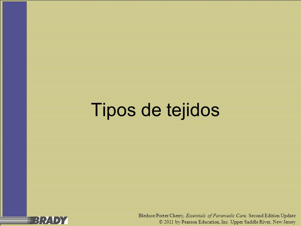 Tipos de tejidos Bledsoe/Porter/Cherry, Essentials of Paramedic Care, Second Edition Update.