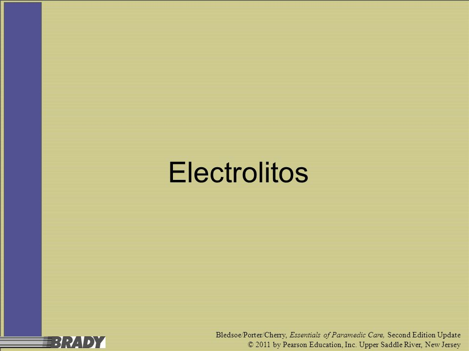 ElectrolitosBledsoe/Porter/Cherry, Essentials of Paramedic Care, Second Edition Update.
