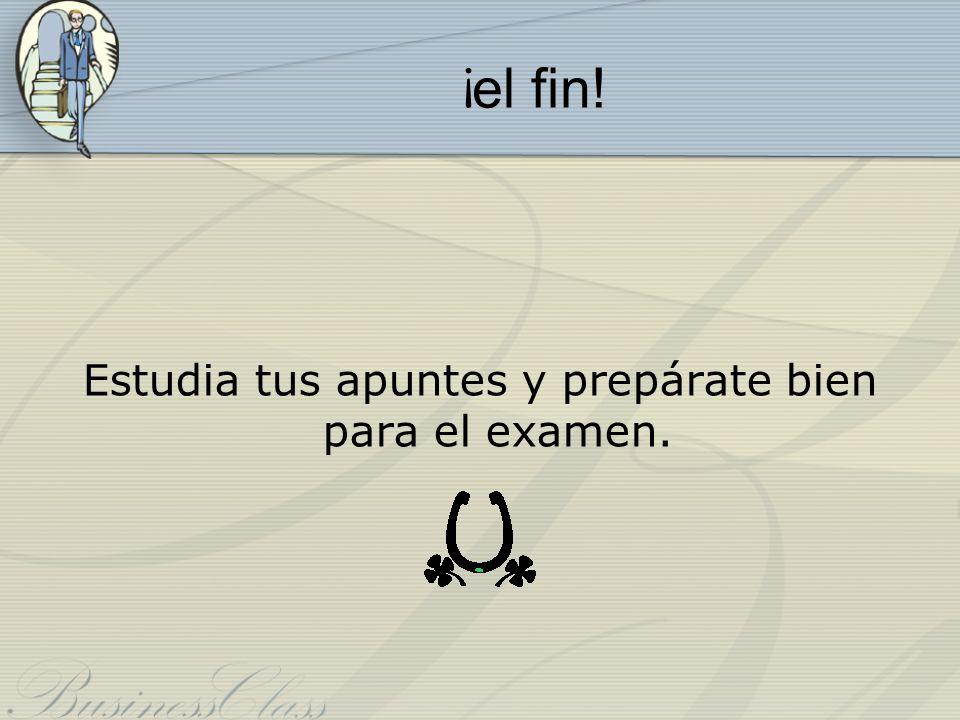Estudia tus apuntes y prepárate bien para el examen.