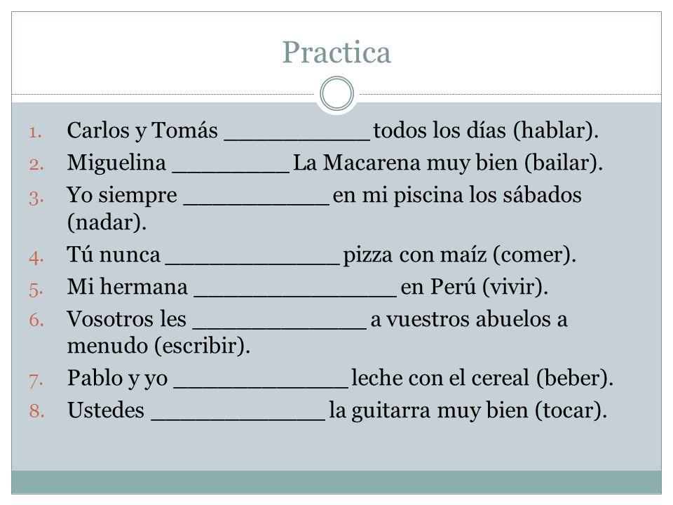 Practica Carlos y Tomás __________ todos los días (hablar).