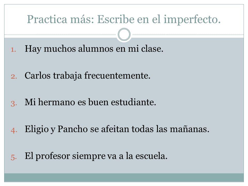 Practica más: Escribe en el imperfecto.
