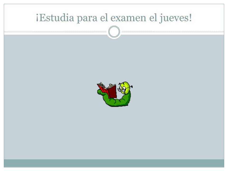 ¡Estudia para el examen el jueves!