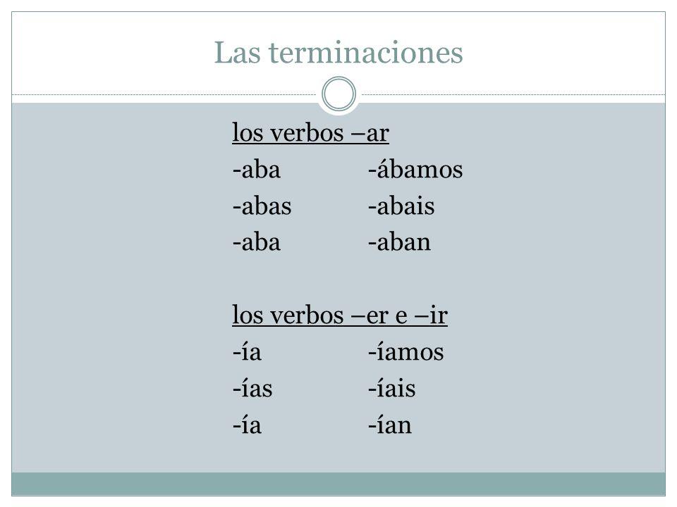 Las terminacioneslos verbos –ar -aba -ábamos -abas -abais -aba -aban los verbos –er e –ir -ía -íamos -ías -íais -ía -ían