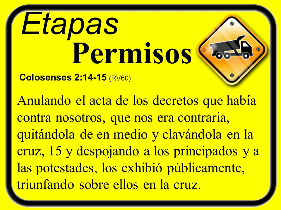 Etapas Permisos. Colosenses 2:14-15 (RV60)