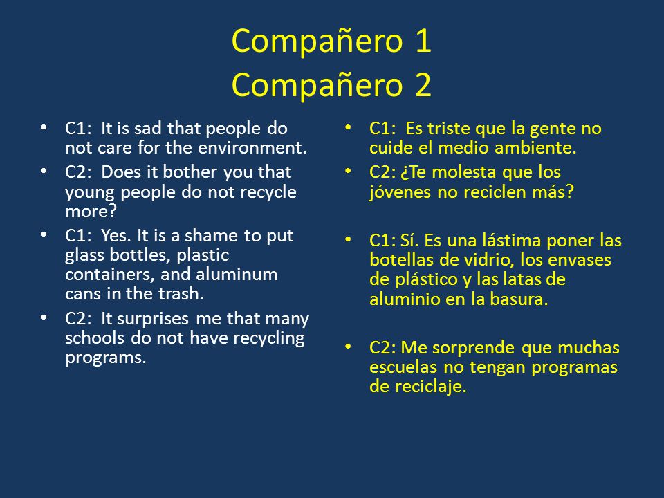 Compañero 1 Compañero 2 C1: It is sad that people do not care for the environment. C2: Does it bother you that young people do not recycle more