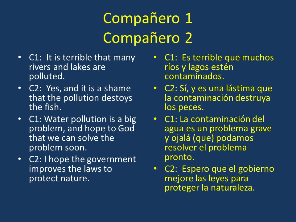 Compañero 1 Compañero 2 C1: It is terrible that many rivers and lakes are polluted.