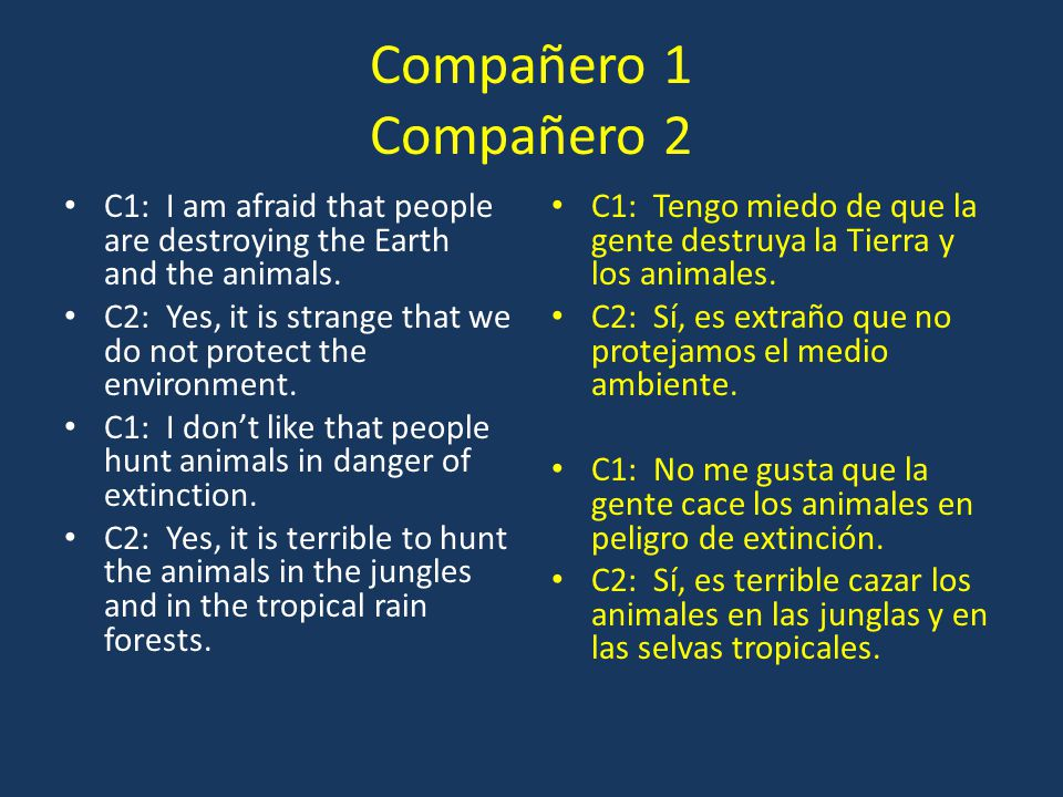 Compañero 1 Compañero 2 C1: I am afraid that people are destroying the Earth and the animals.