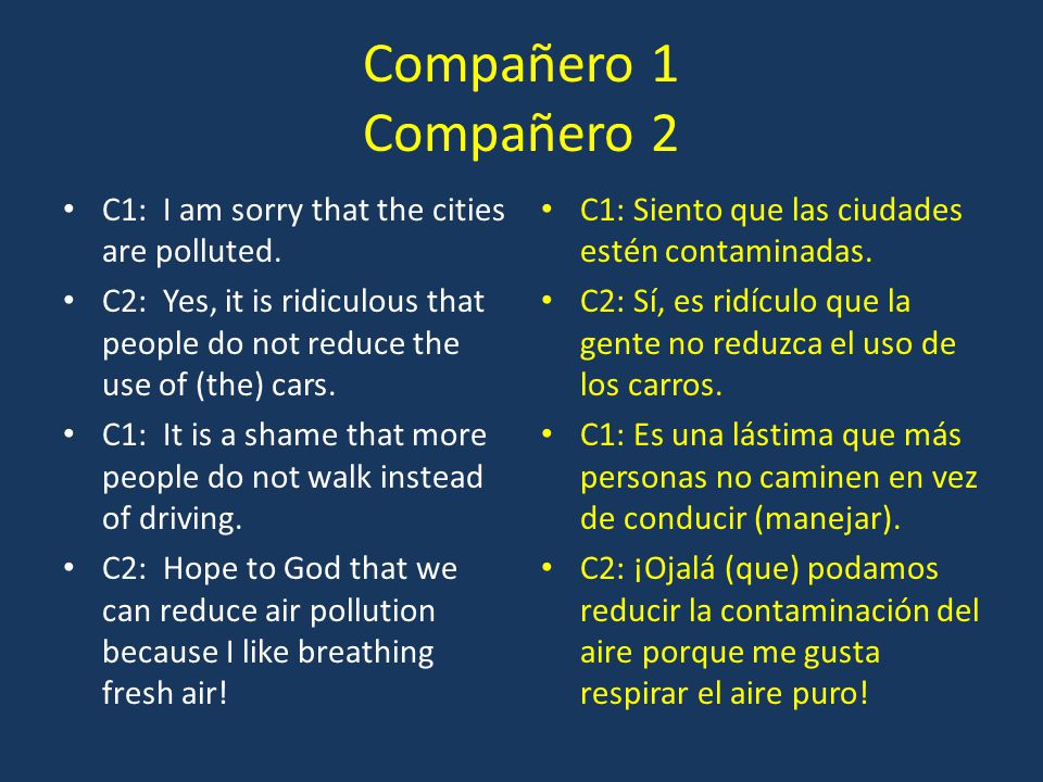 Compañero 1 Compañero 2 C1: I am sorry that the cities are polluted.