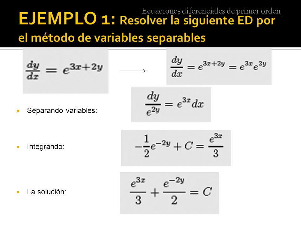 EJEMPLO 1: Resolver la siguiente ED por el método de variables separables