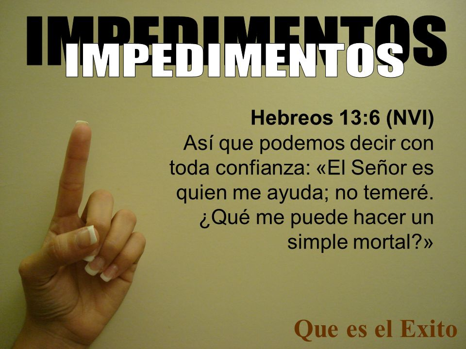 Que es el Exito IMPEDIMENTOS IMPEDIMENTOS Hebreos 13:6 (NVI)