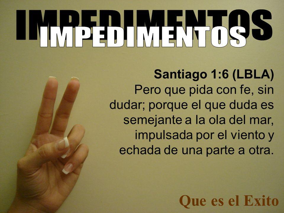 Que es el Exito IMPEDIMENTOS IMPEDIMENTOS Santiago 1:6 (LBLA)