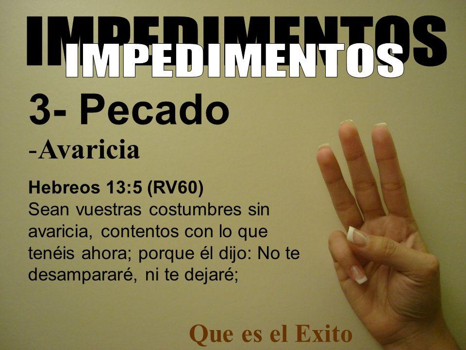 3- Pecado Avaricia Que es el Exito IMPEDIMENTOS IMPEDIMENTOS