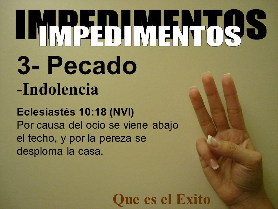 3- Pecado Indolencia Que es el Exito IMPEDIMENTOS IMPEDIMENTOS