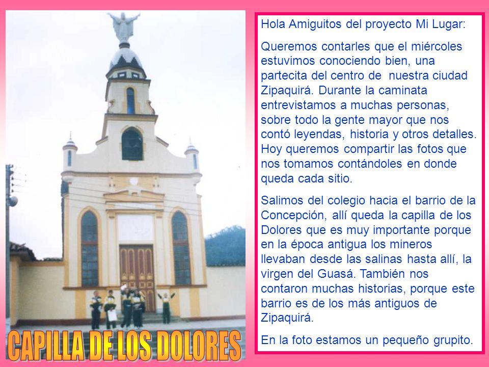 CAPILLA DE LOS DOLORES Hola Amiguitos del proyecto Mi Lugar: