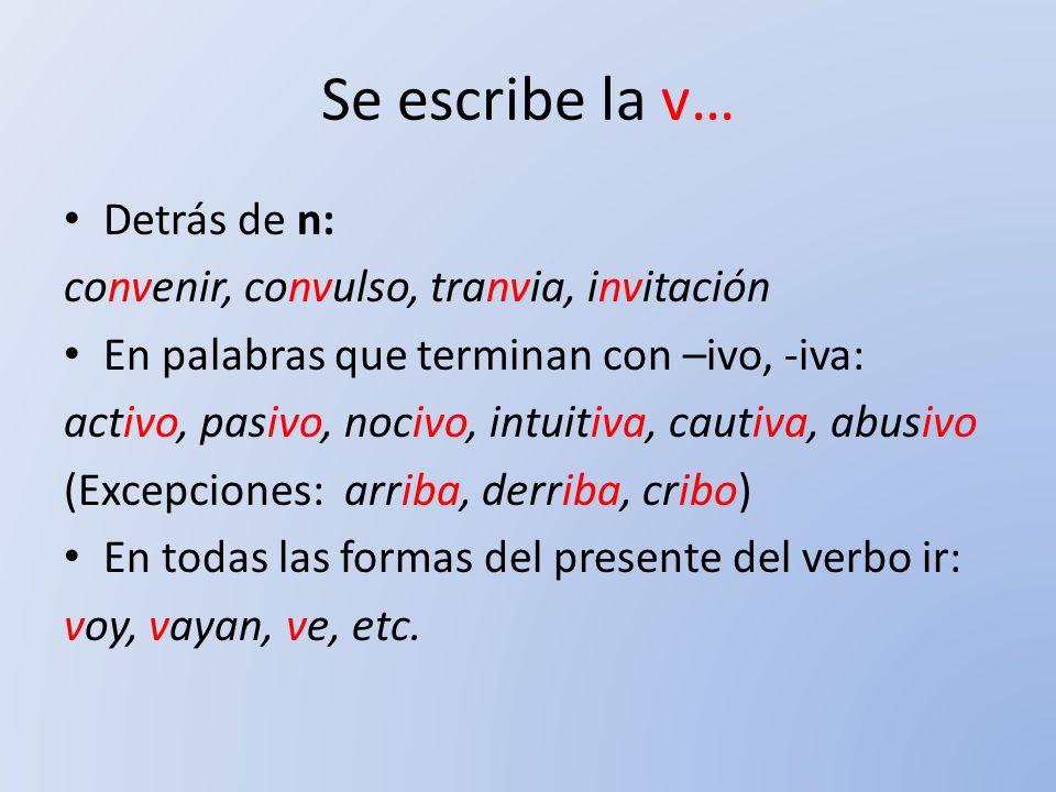 Se escribe la v… Detrás de n: convenir, convulso, tranvia, invitación