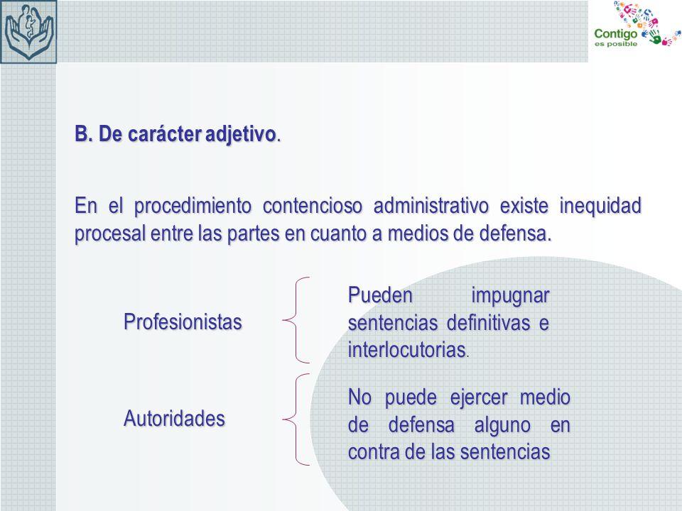 B. De carácter adjetivo.En el procedimiento contencioso administrativo existe inequidad procesal entre las partes en cuanto a medios de defensa.