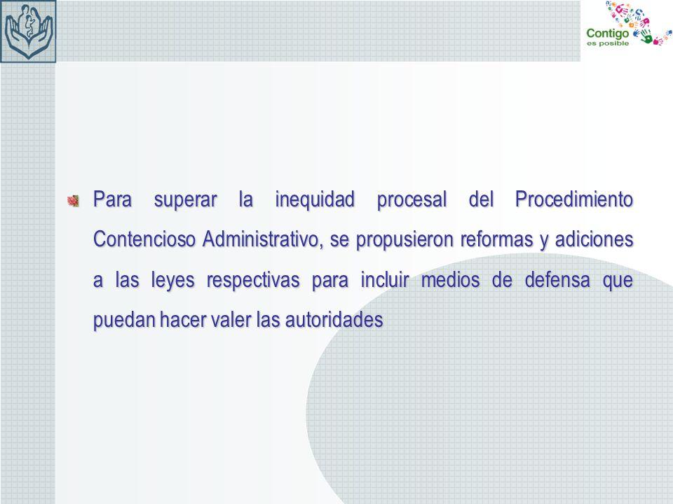 Para superar la inequidad procesal del Procedimiento Contencioso Administrativo, se propusieron reformas y adiciones a las leyes respectivas para incluir medios de defensa que puedan hacer valer las autoridades