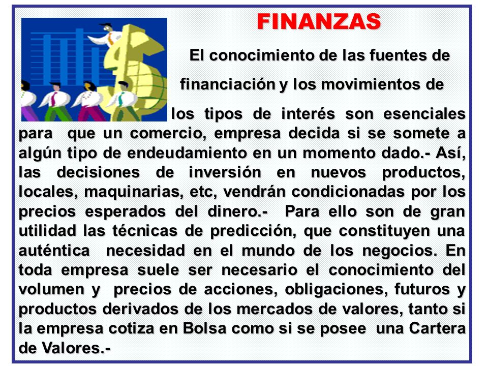 FINANZAS El conocimiento de las fuentes de. financiación y los movimientos de.