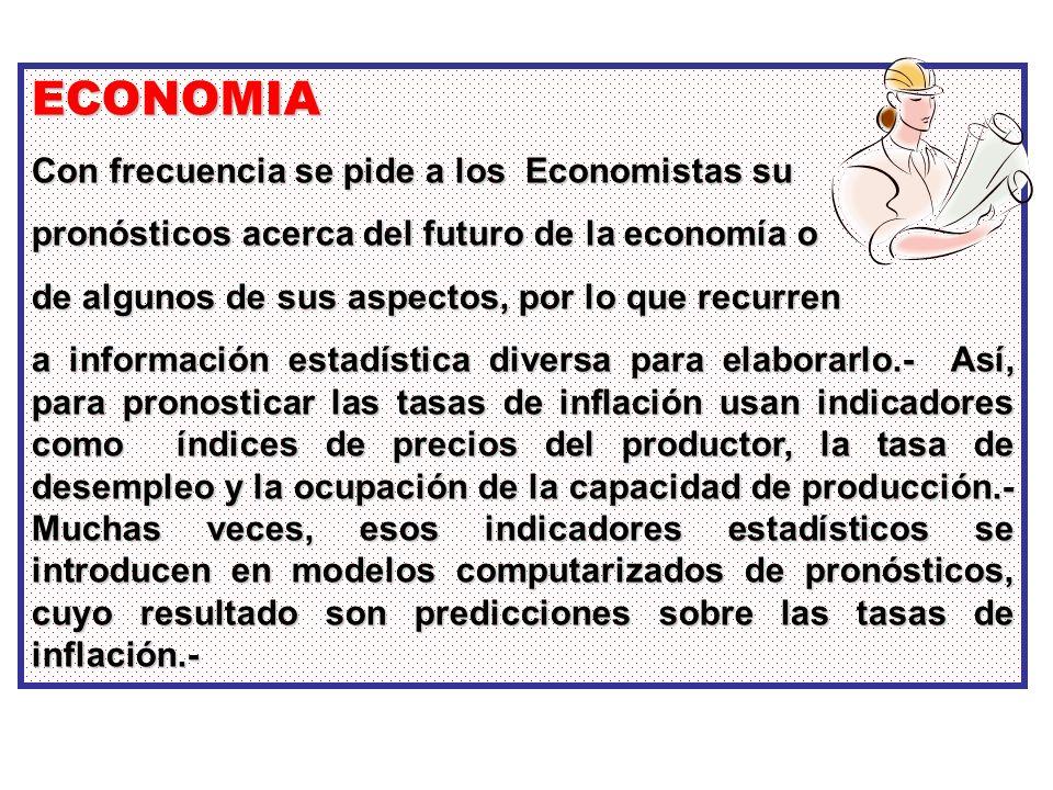 ECONOMIA Con frecuencia se pide a los Economistas su