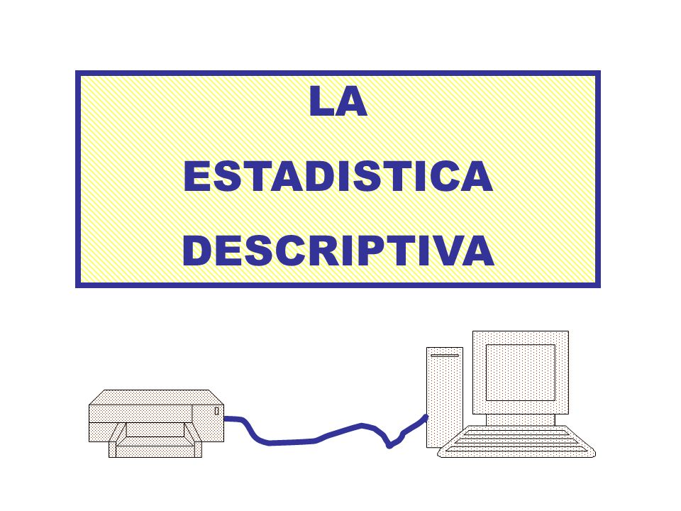 LA ESTADISTICA DESCRIPTIVA