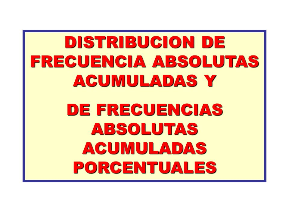 DISTRIBUCION DE FRECUENCIA ABSOLUTAS ACUMULADAS Y